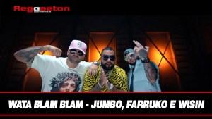 Wata Blam Blam – Jumbo, Farruko e Wisin