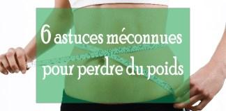 6 Astuces méconnues pour perdre du poids