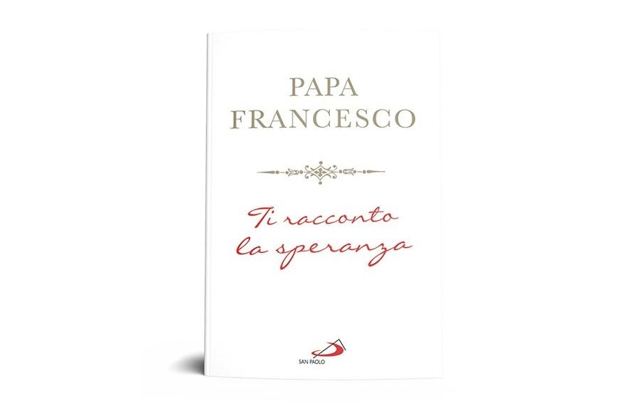 Papa Francesco: Ti racconto la speranza