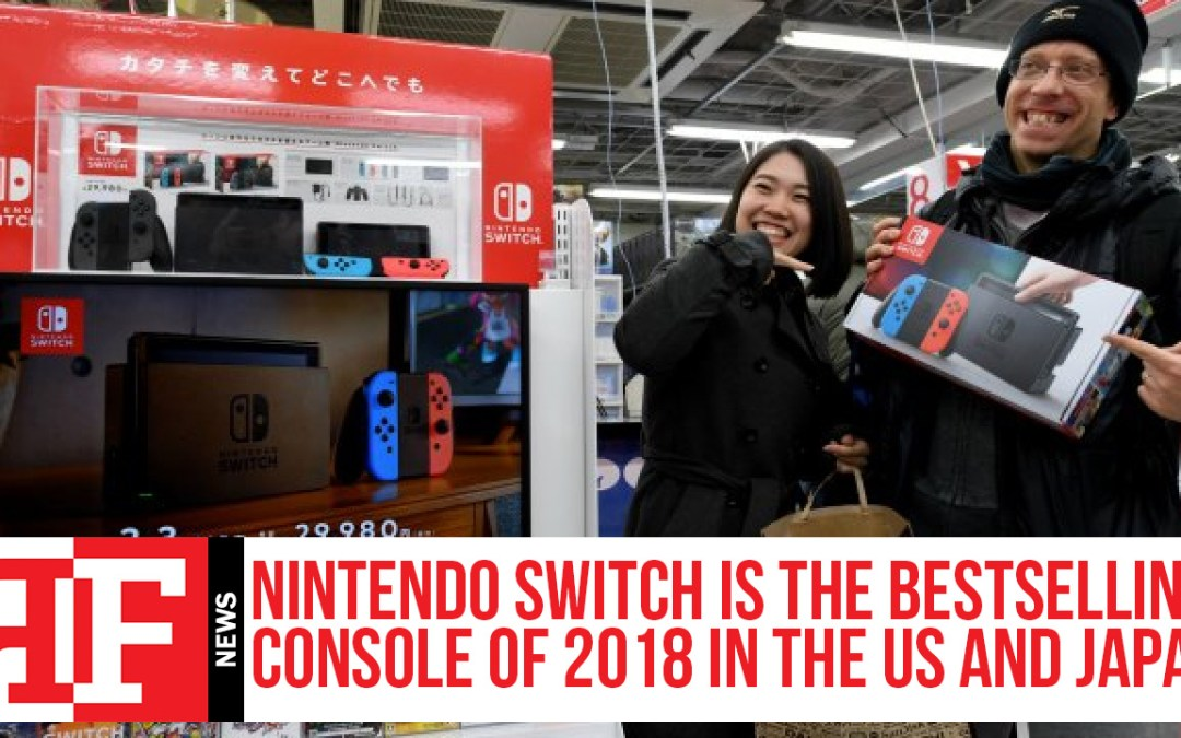 Nintendo Switch is the Bestselling Console of 2018 in the US and Japan