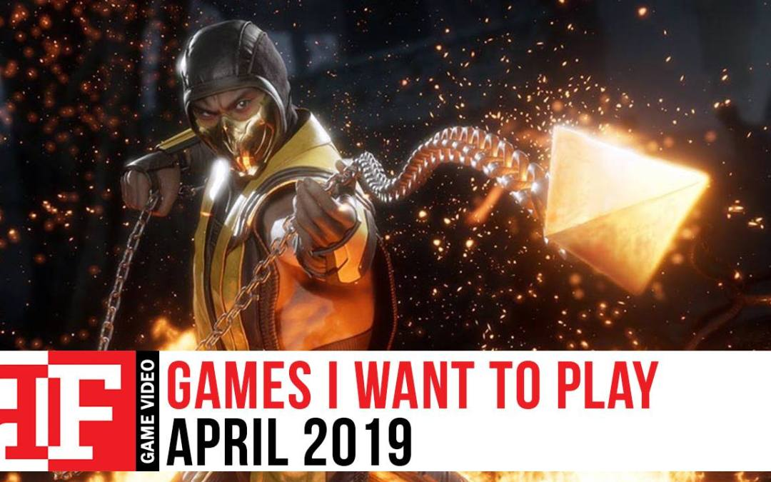 Games I Want to Play: April 2019
