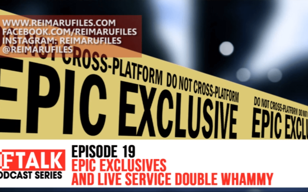 RF Talk Episode 19: Epic Exclusives and Live Service Double Whammy
