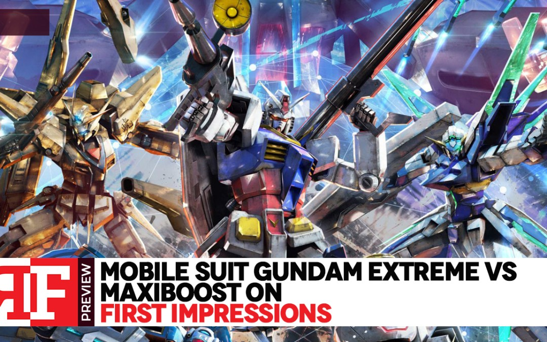 First Impressions: Mobile Suit Gundam Extreme Vs Maxiboost ON