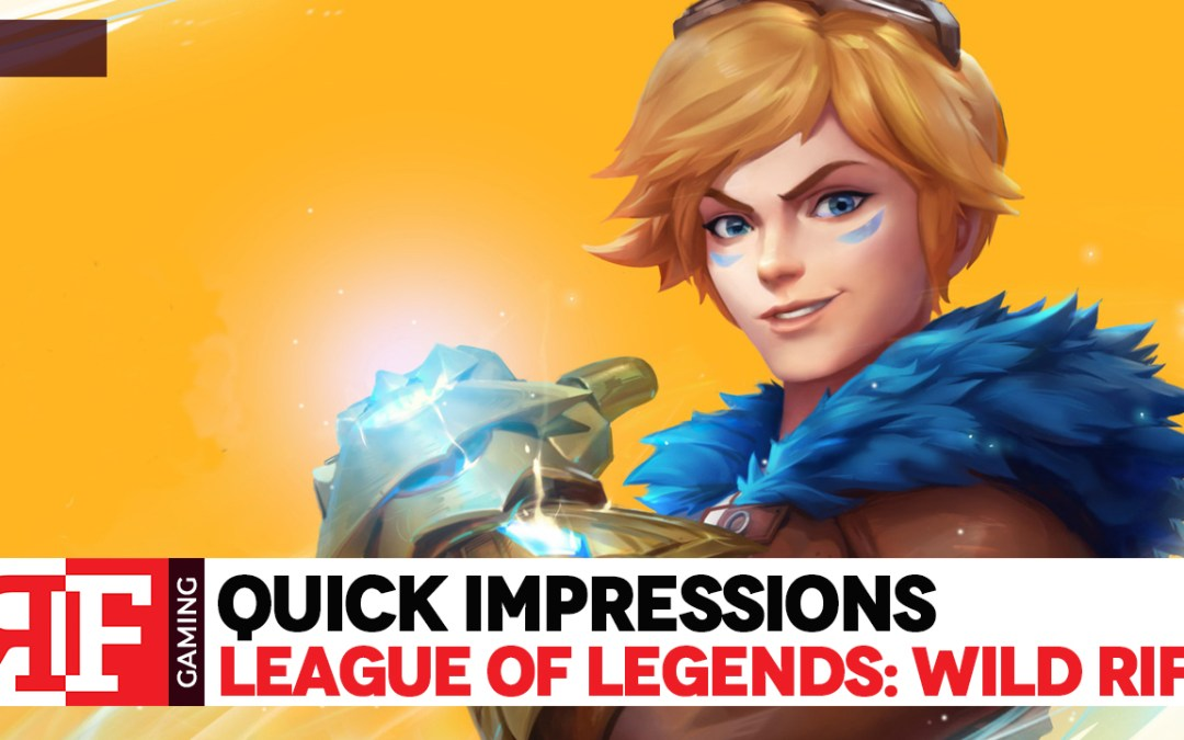Quick Impressions: League of Legends: Wild Rift Alpha