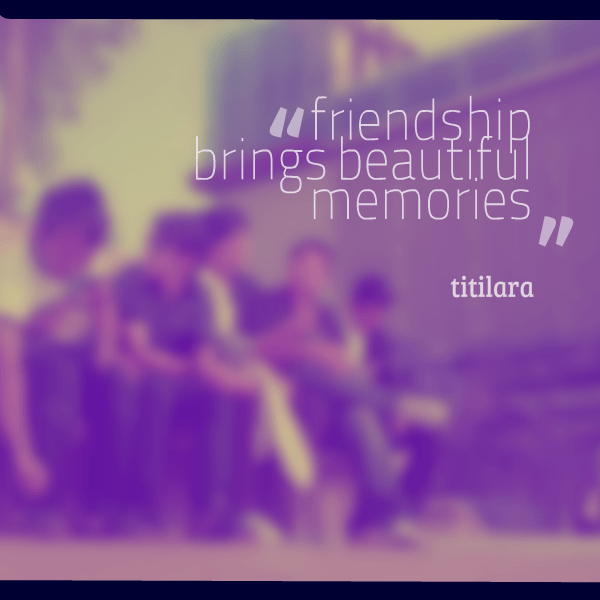 Quotes About Friendship Memories Entrancing Beautiful Quotes Friendship Memories Picture