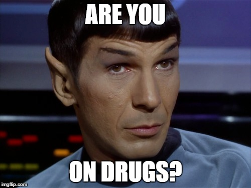 Spock-meme-Asking-If-Someone-is-on-drugs-because-of-insanity-attributes