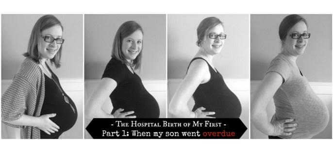 The Hospital Birth of My First – Part 1: When my son went overdue