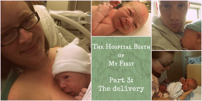 The Hospital Birth of My First – Part 3: The delivery