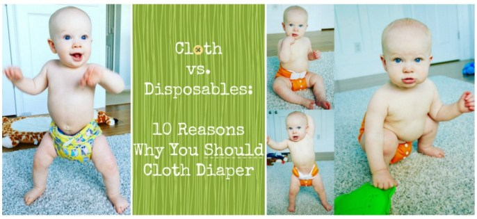 Cloth vs. Disposables: 10 Reasons Why You Should Cloth Diaper