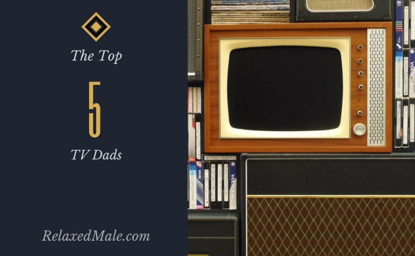 Relaxed males list of the top 5 Television dads