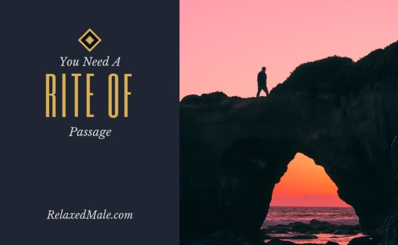 rite of passages are needed in your life