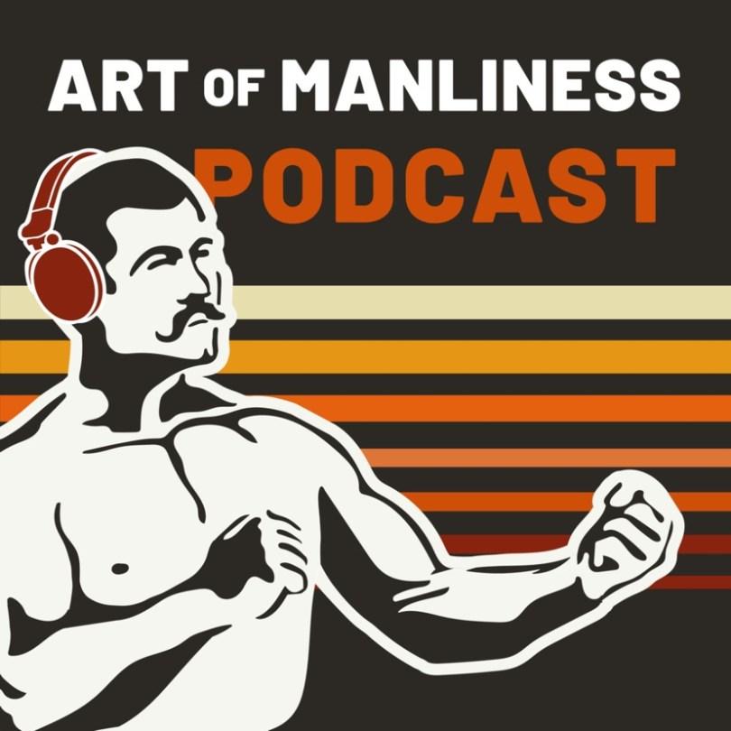 ArtofManliness Seven Podcasts For Mens Mindsets