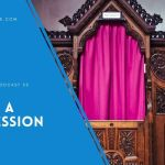 I have a Confession – EP 55