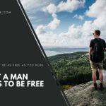 What a Man Needs To Be Free
