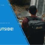 Get Outside! – Ep 70