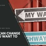 You Can Change If You Want To