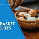 Your Basket of Beliefs- EP 86