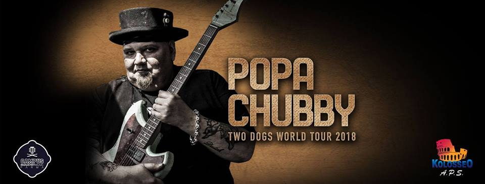 Popa Chubby Two Dogs World Tour 2018 due date in Italia!