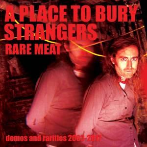 A Place To Bury Strangers - Rare Meat (Autoproduzione, 2020) di Marco Calò