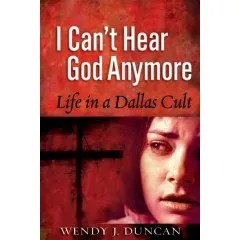 I Can't Hear God Anymore: Life in a Dallas Cult
