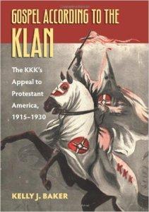 Gospel According to the Klan The KKK's Appeal to Protestant America, 1915-1930 Kelly J. Baker