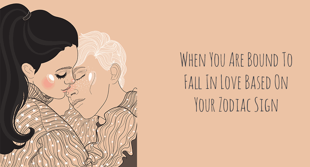 When You Are Bound To Fall In Love Based On Your Zodiac