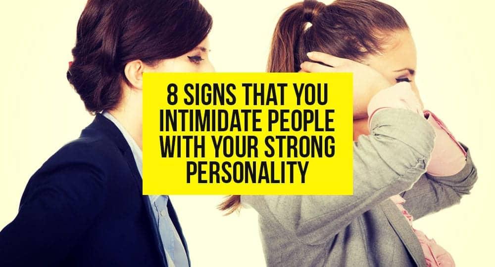 Signs you intimidate people