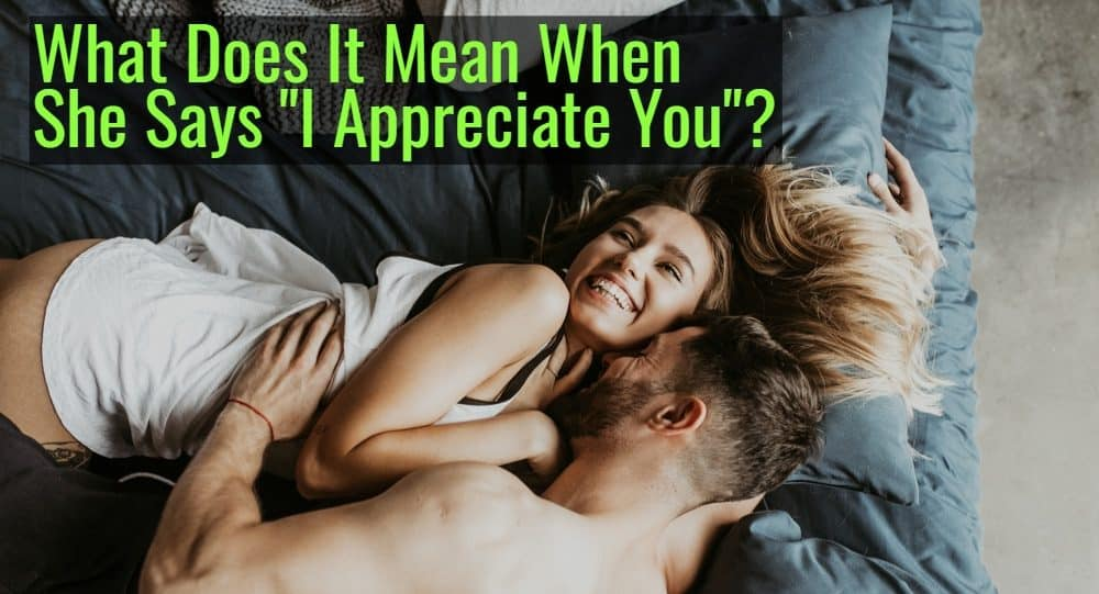 "What Does It Mean When A Woman Says ""I Appreciate You""?"