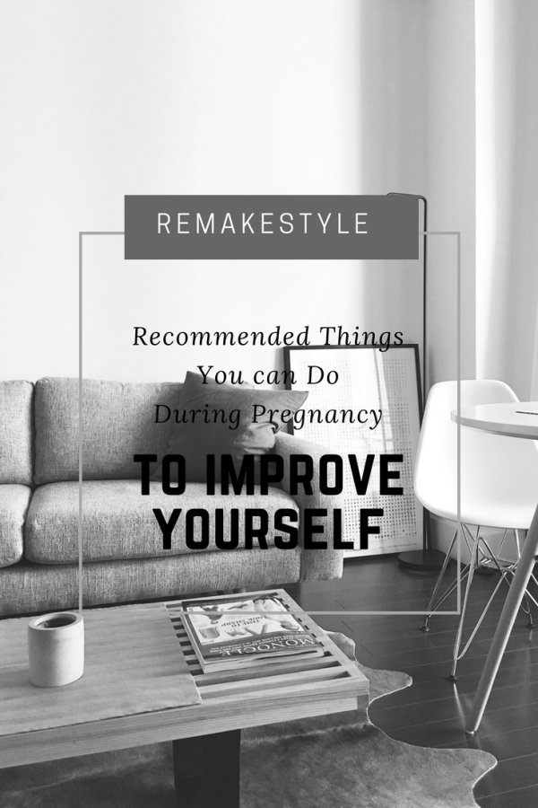 Recommended Things You Can Do During Pregnancy to Improve Yourself