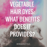 Vegetable Hair Dyes: What Benefits Does it Provides?