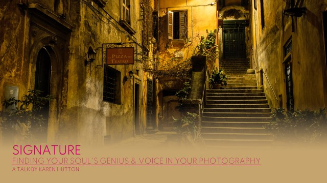 Signature: Finding Your Soul's Genius & Voice In Your Photography | A Talk By Karen Hutton