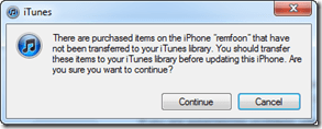 There are purchased items on the iPhone that have not been transferred to your iTunes library. You should transfer these items to your iTunes library before updating this iPhone. Are you sure you want to continue?