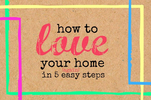 How to Love Your Home Again by Remodelaholic