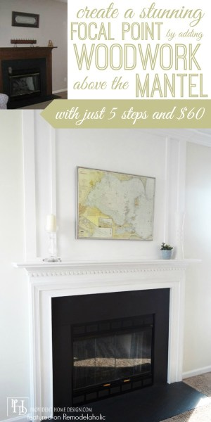 How to Add a Woodwork Trim Chimneypiece Above a Fireplace Mantel - Provident Home Design featured on @Remodelaholic