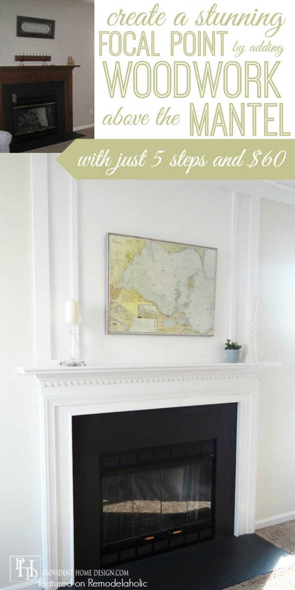 Make your mantel a focal point by adding woodwork trim above the fireplace. Just some lumber