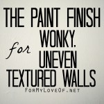 the recommended paint finish for walls with wonky and uneven texture