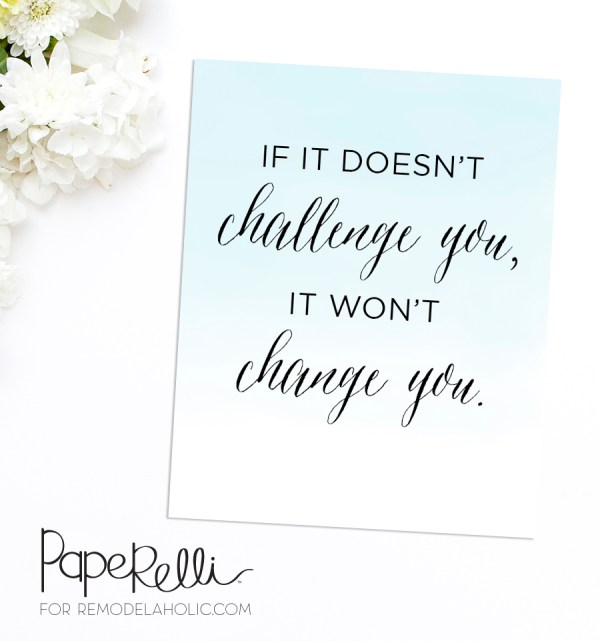 Inspirational quote: If it doesn't challenge you, it won't change you. Free printable!