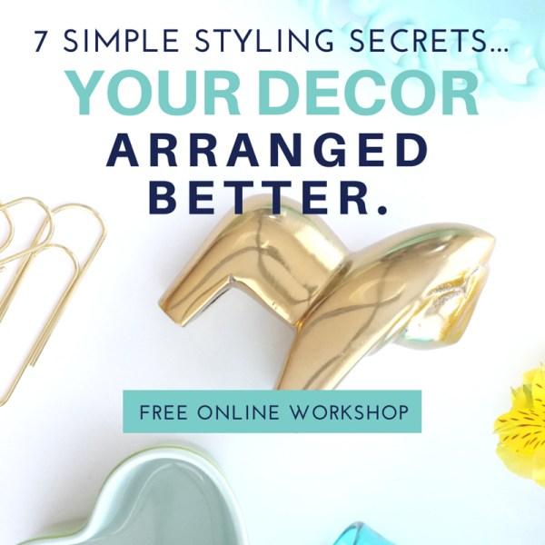 Simple Styling Secrets: Your Decor, Arranged Better. Free online class!