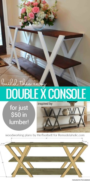 DIY Double X Wood Farmhouse Console Table For $50, Beginner Woodworking Plans, Remodelaholic