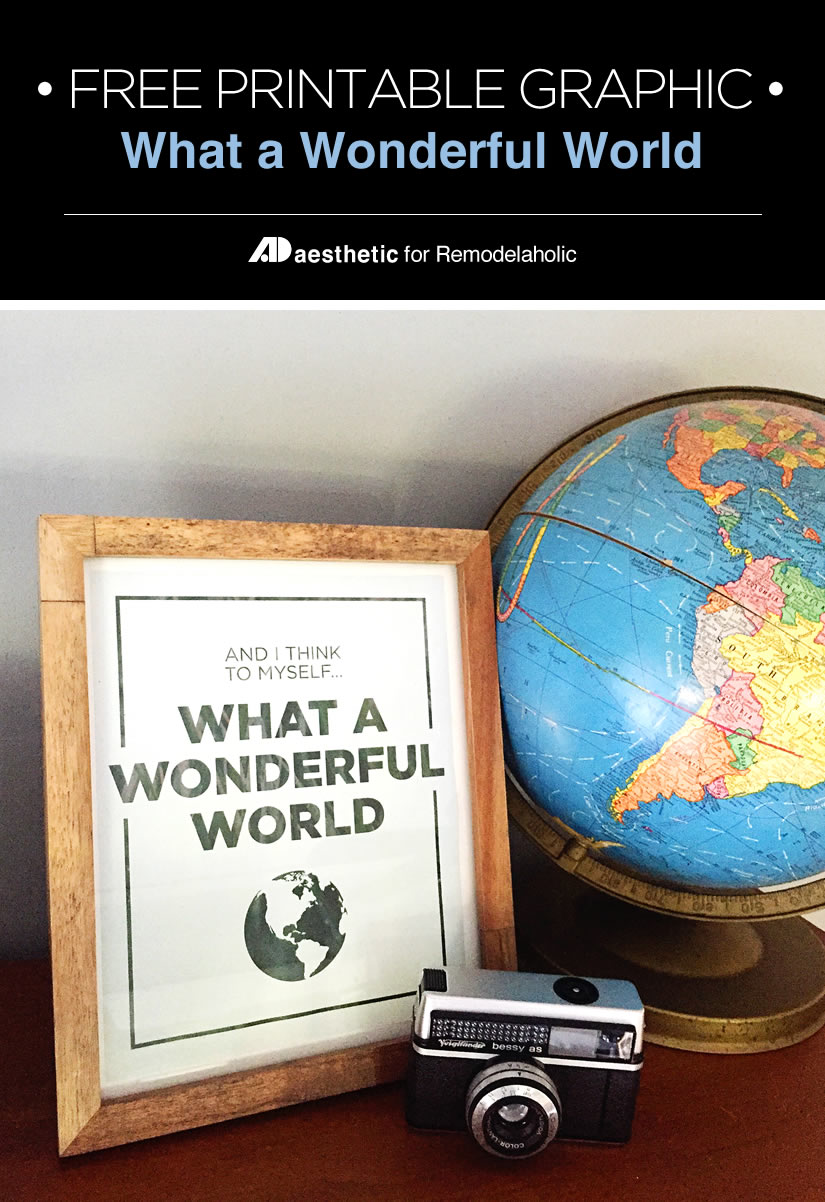 In the words of the legendary Louis Armstrong: what a wonderful world! Celebrate the good with this free printable, in 3 sizes. • AD Aesthetic for Remodelaholic.com