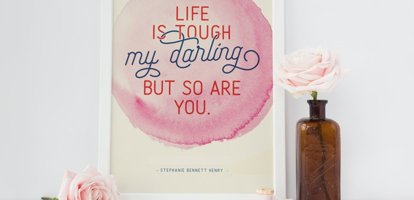 Free Printable Quote: Life is Tough My Darling But So Are You
