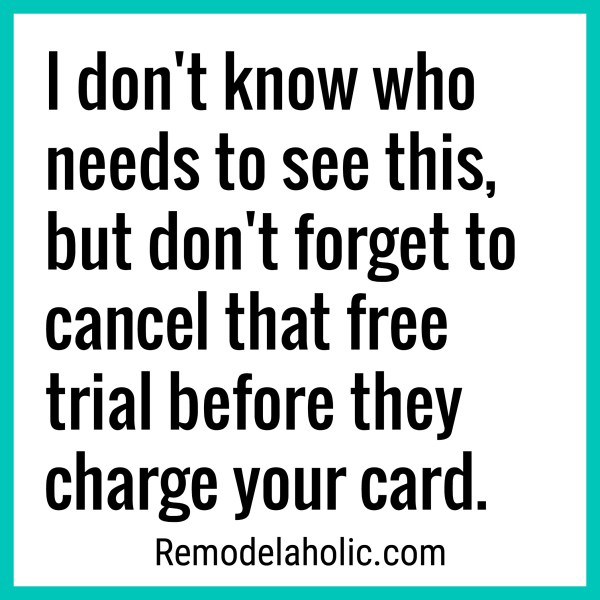 I Don't Know Who Needs To See This, But Don't Forget To Cancel That Free Trial Before They Charge Your Card Meme Remodelaholic.com