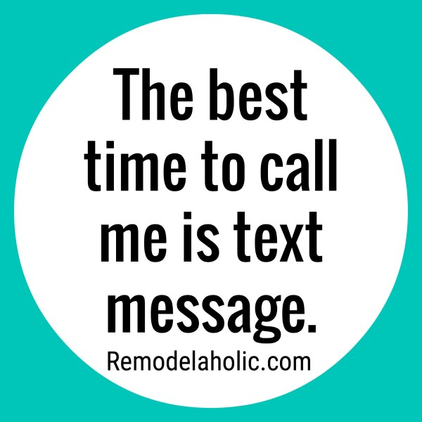 The Best Time To Call Me Is Text Message Meme Remodelaholic.com