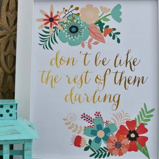 Printable With Bright Florals And Gold Font Saying Don't Be Like The Rest Of Them Darling