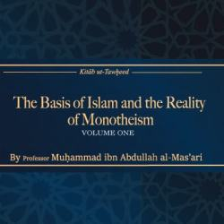 Kitab ut-Tawheed: The Basis of Islam and the Reality of Monotheism