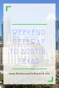 Weekend Getaway to Austin Texas www.RendezvousEnNewYork.com