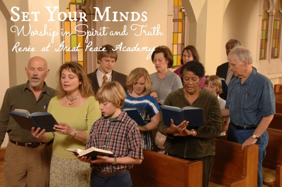 Set Your Minds: Worship in Spirit and Truth, Devotional Thoughts at Great Peace Academy.