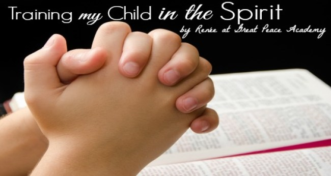 Training my child in the Spirit, resources for teaching children the Bible by Renée at Great Peace Academy