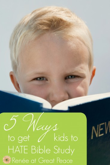 5 Tips to Get Kids to Hate Bible Study | Renée at Great Peace