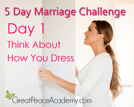 5 Day Marriage Challenge Day 1: Think About How You Dress | Marriage Moments with Great Peace Academy